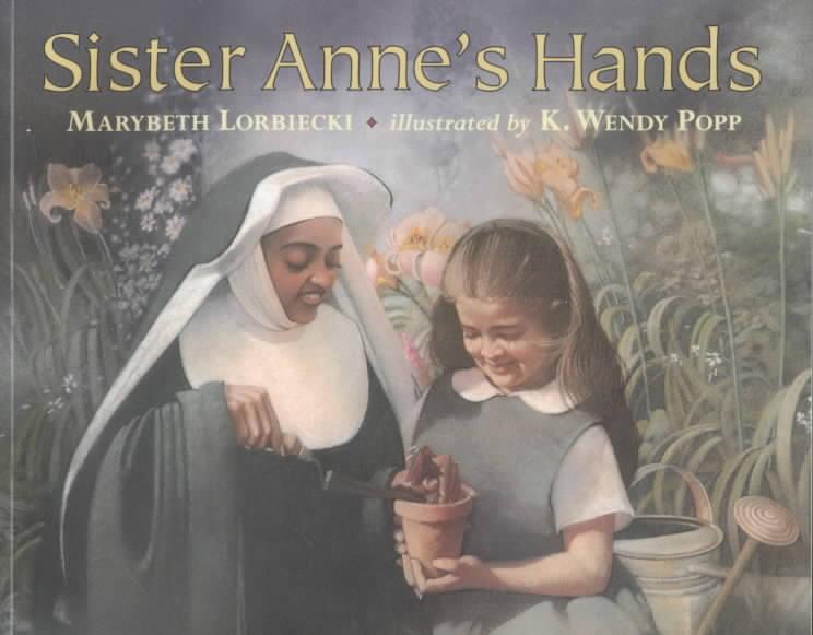 Sister Anne's Hands By Lorbiecki, Marybeth/ Popp, K. Wendy (ILT)/ Popp, Wendy (ILT)